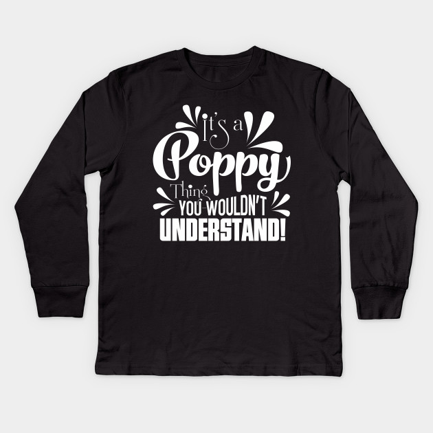 1e8e2476c It's A Poppy Thing Father's Day Gifts Grandpa T-shirt Kids Long Sleeve T- Shirt