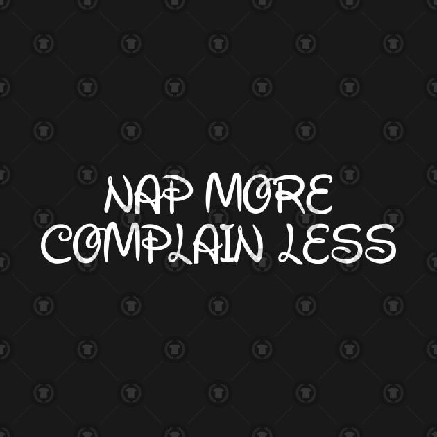 Nap More. Complain Less.
