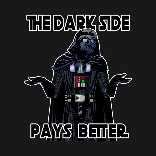 The Dark Side Pays Better