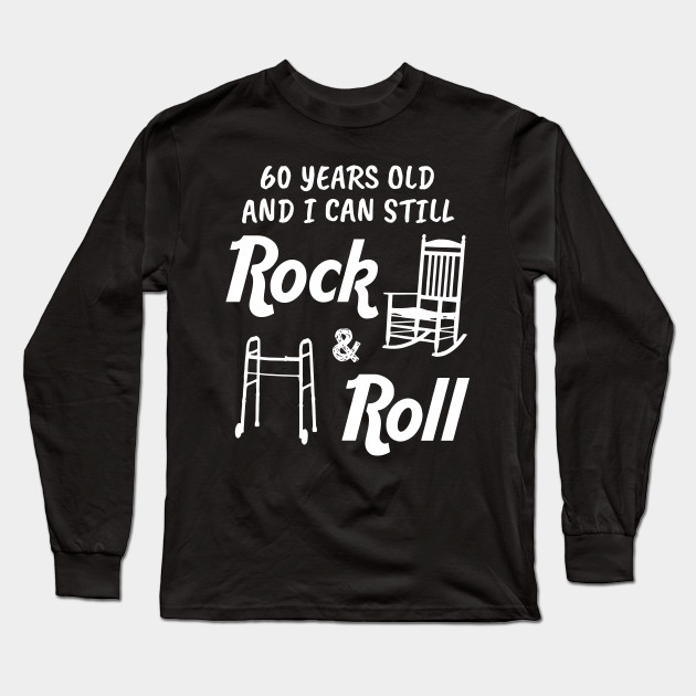be5616a33 60 years old and I can still rock and roll music t-shirts Long Sleeve T- Shirt