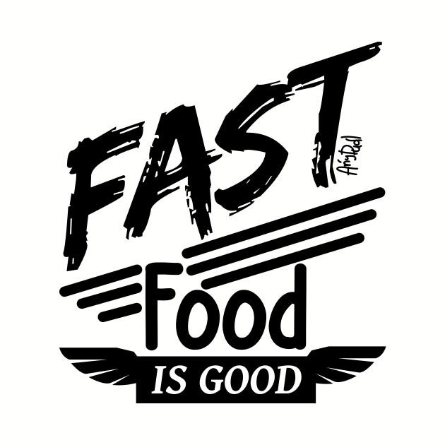 Fast food is good