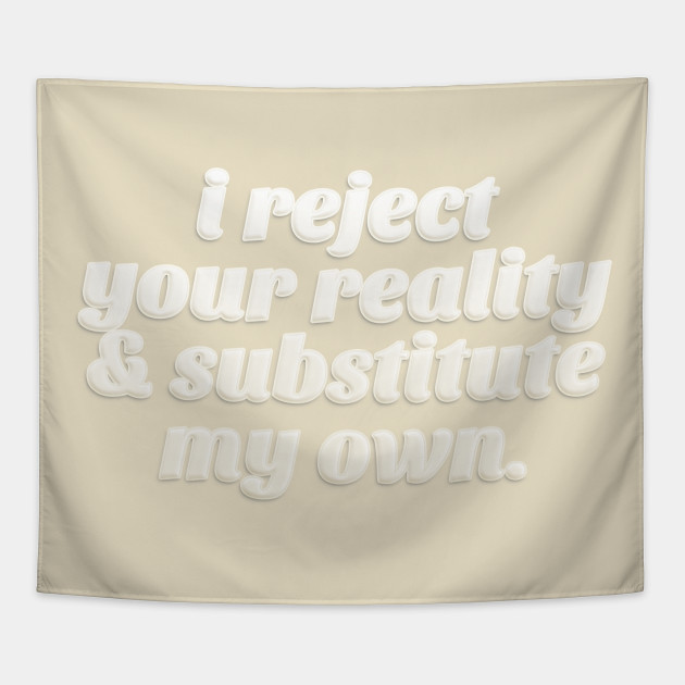 I Reject Your Reality & Substitute My Own - Quote Design