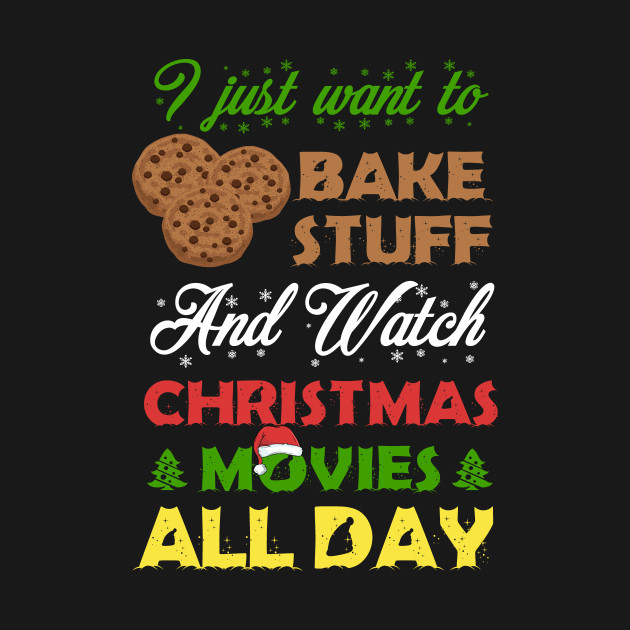 I Just Want To Bake Stuff And Watch Christmas Movies Shirt