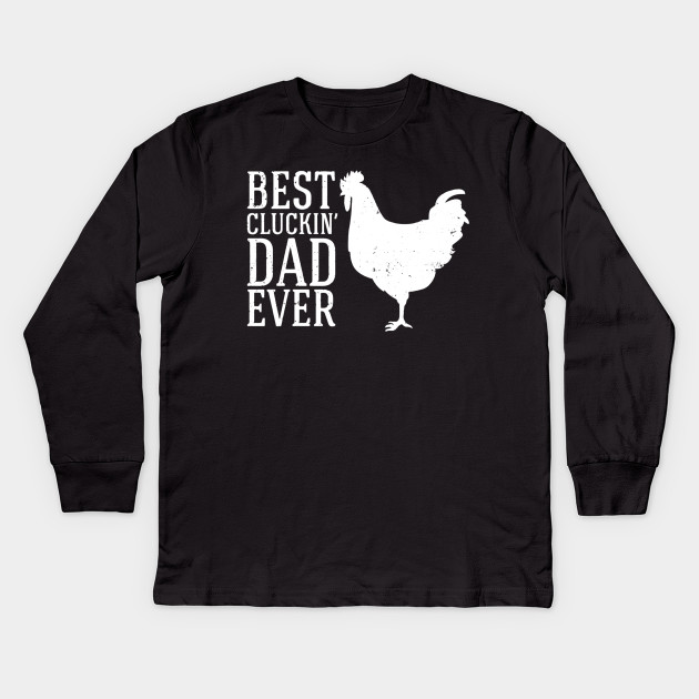 bf35d599 Mens Best Cluckin Dad Ever shirt funny Father's Day chicken farm Kids Long  Sleeve T-Shirt