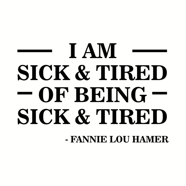 I'm Sick and Tired of Being Sick and Tired | Fannie Lou Hamer