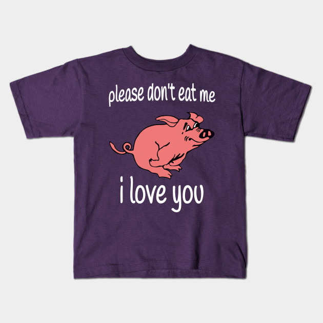 f3337c210 Please Dont Eat Me, I Love You T-Shirt Funny Saying Gifts Kids T-Shirt