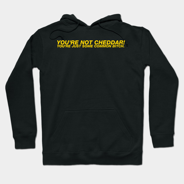 You/'re Not Cheddar You/'re Just some common Nine Nine Hoodie Brooklyn 99 Holt