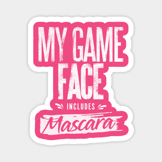 My Game Face Includes Mascara
