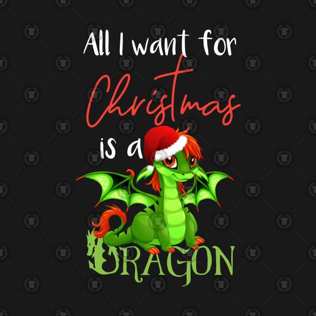 Christmas Dragon.Cute Anime Christmas Dragon Tshirt All I Want For Christmas Is A Dragon