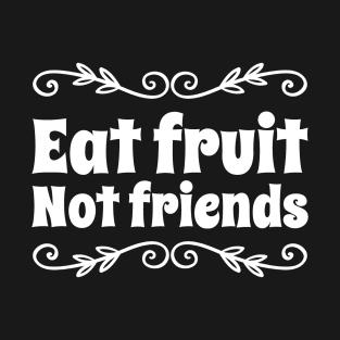 Eat Fruit Not Friends