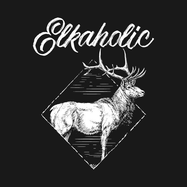 Funny Elkaholic Elk Hunting Hunting Lovers