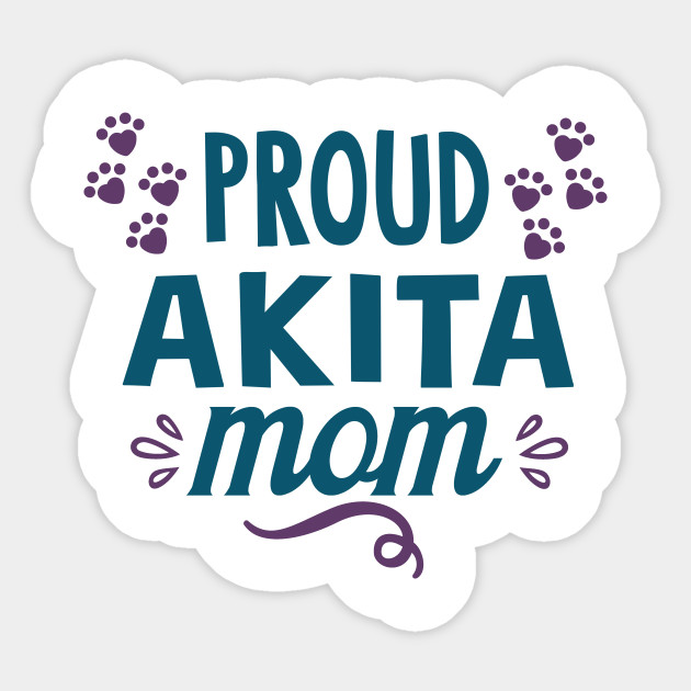 cf644ec154 Proud Akita Mom Cute Funny Cool Dog Owner Sayings Quotes Humor Graphic  Image Tees Sticker