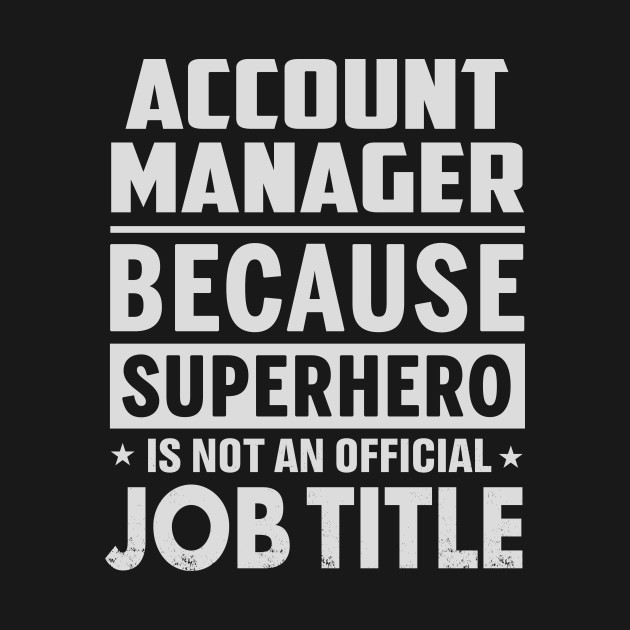 Account Manager  Because Superhero Is Not An Official Job Title