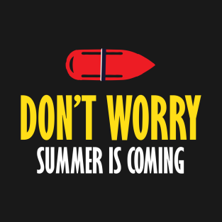 Baywatch Dont Worry Summer Is Coming t-shirts