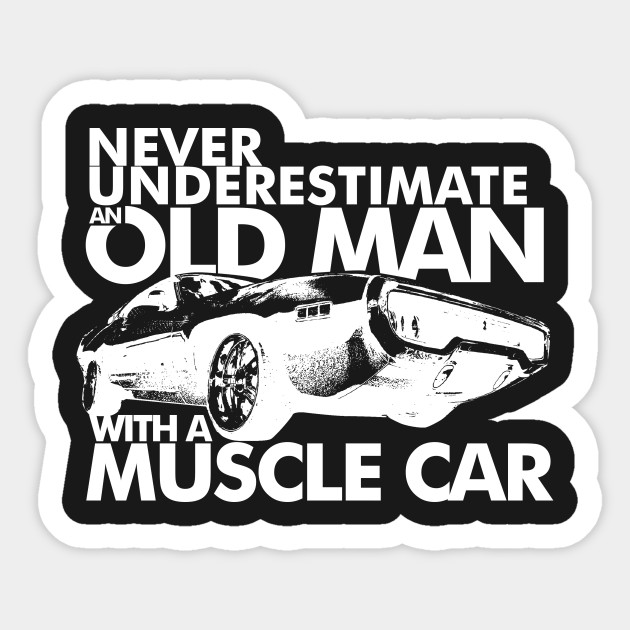 Never Underestimate Old Man With Muscle Car W Muscle Car Sticker