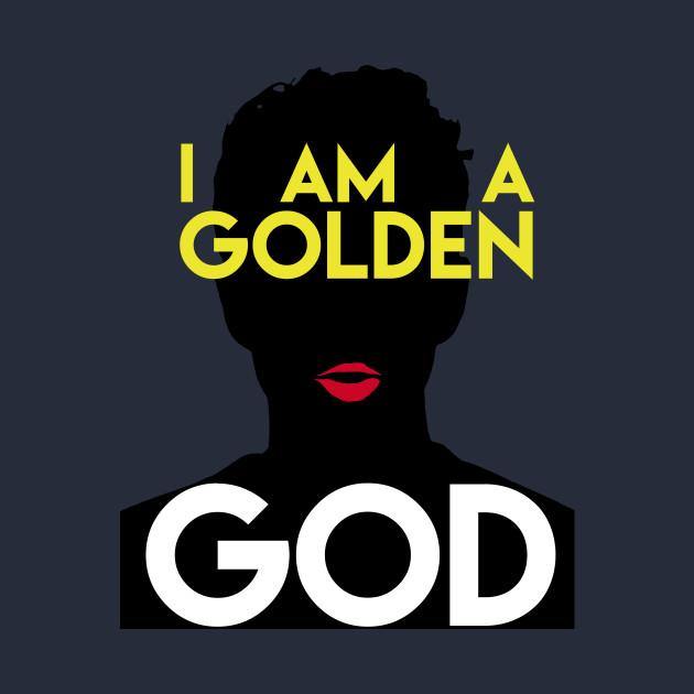 I AM A GOLDEN GOD