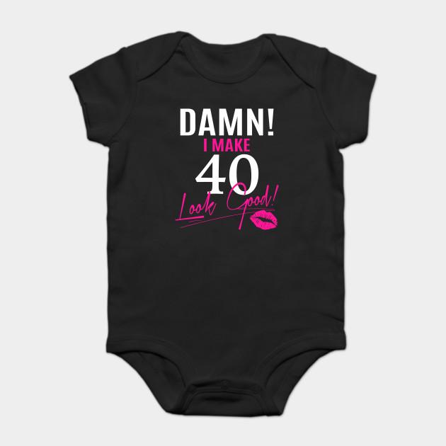Damn I Make 40 Look Good Funny 40th Birthday Gift