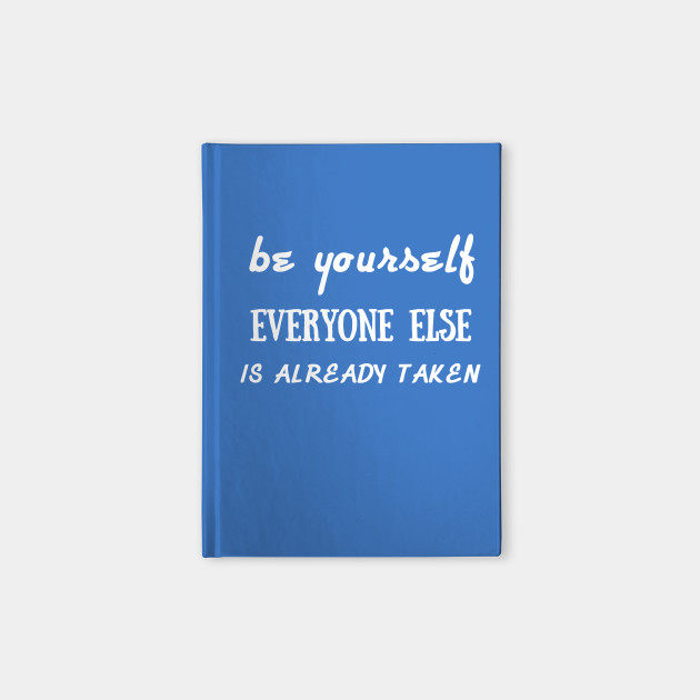 Be Yourself Because Everyone Else Is Taken Shirt Be Yourself