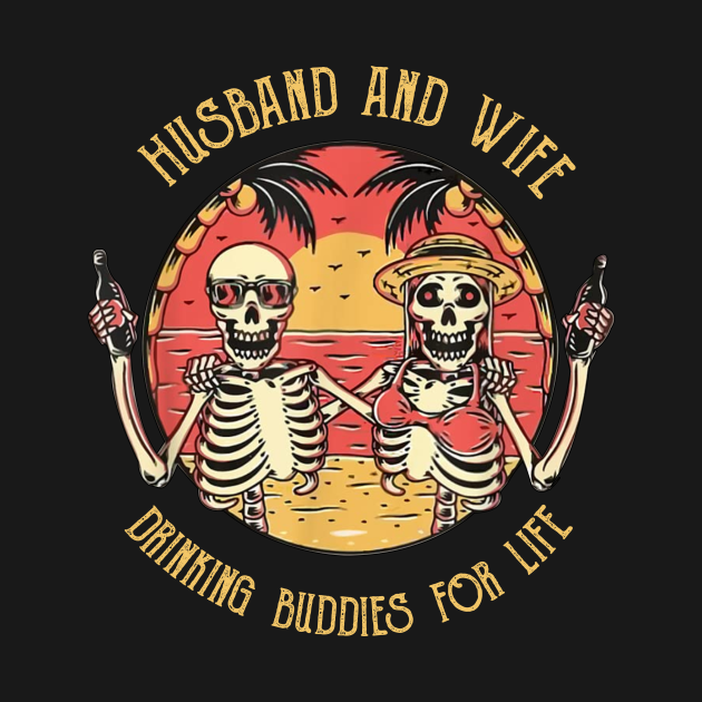 Husband And Wife Drinking Buddies For Life