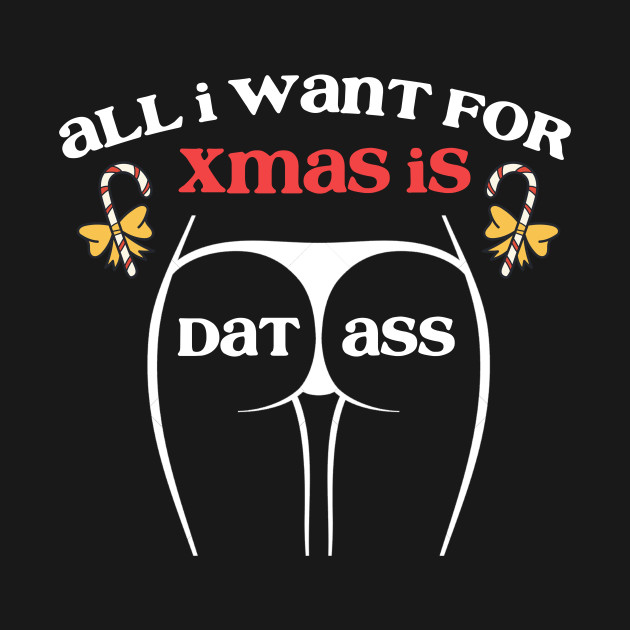 All I Want For Christmas Is That Ass Funny Christmas Quotes Kids