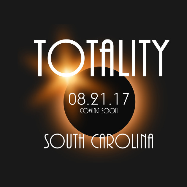 Total Eclipse Shirt - Totality SOUTH CAROLINA Tshirt, USA Total Solar Eclipse T-Shirt August 21 2017 Eclipse T-Shirt T-Shirt