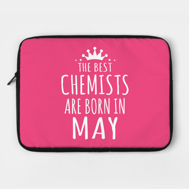 THE BEST CHEMISTS ARE BORN IN MAY