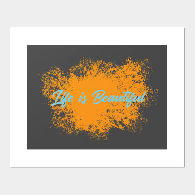 Life is beautiful - Life - Posters and Art Prints | TeePublic UK