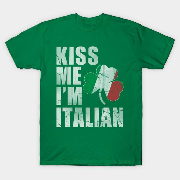 69e88736c Irish Kiss Me I'm Italian St Patrick's Day - St Patricks Day - T ...