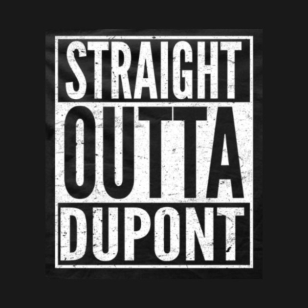 Straight Outta Dupont Apparel