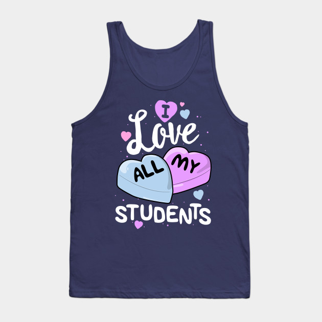 I Love My Students T-Shirt Teacher Valentines Day School Tank Top