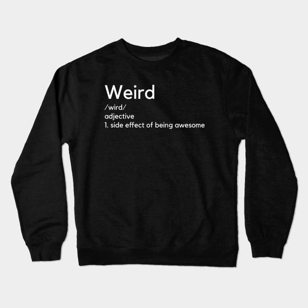 404f3b324a9bcc Weird Definition T-shirt Funny - Weird - Crewneck Sweatshirt