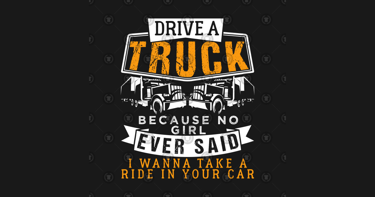 Drive A Truck Funny Trucker Quotes By Teebazaar