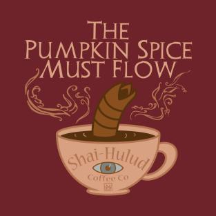 The Pumpkin Spice Must Flow t-shirts