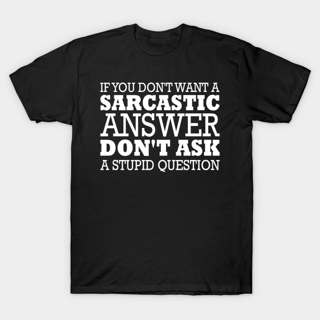 fa4043a7c If you don't want a sarcastic answer clever funny t-shirt - Humor ...