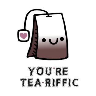 You're Tea-Riffic t-shirts