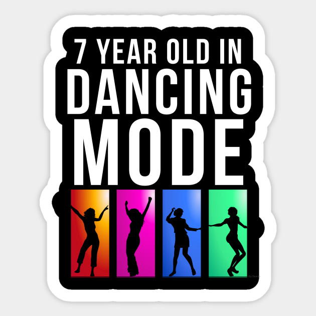7 Year Old Dancing Mode Birthday Gift Idea For Sticker