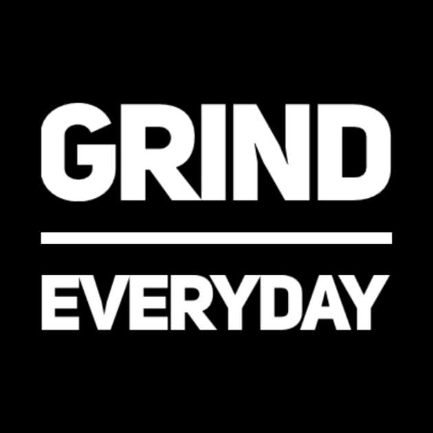 Grind Everyday