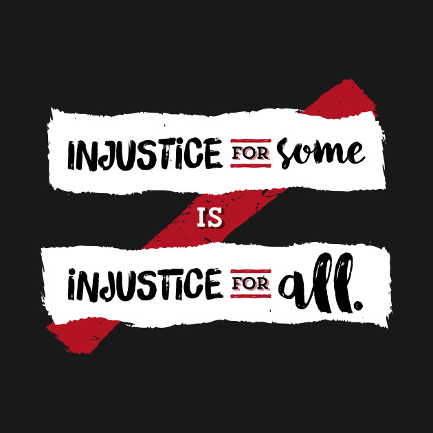 Injustice for Some is Injustice for All (on dark)
