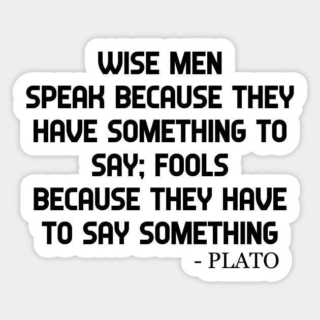 Plato Quote Wise Men And Fools Philosphy Quotes Life Quote Sticker Teepublic Uk