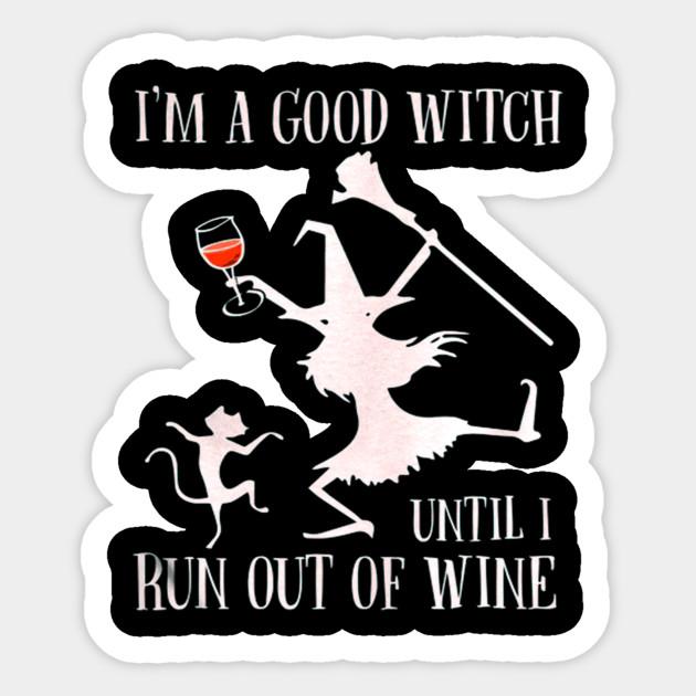 eb785482 I'M A GOOD WITCH UNTIL I RUN OUT OF WINE T SHIRT - Im A Good Witch ...