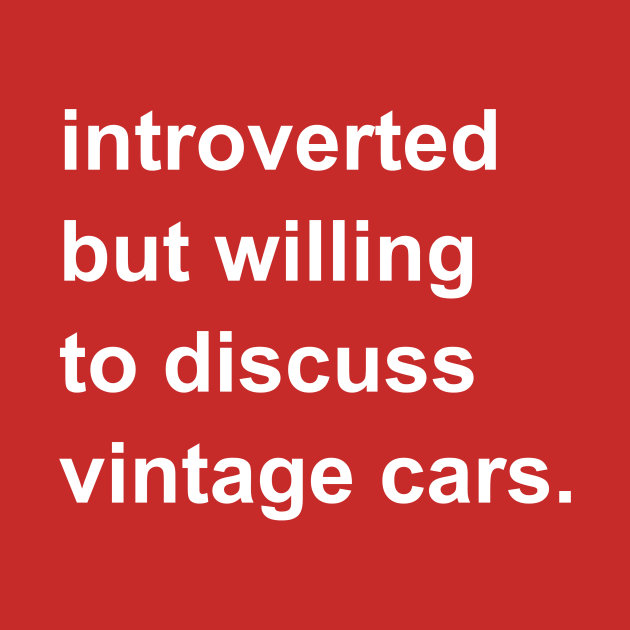 Introverted But Willing To Discuss Vintage Cars