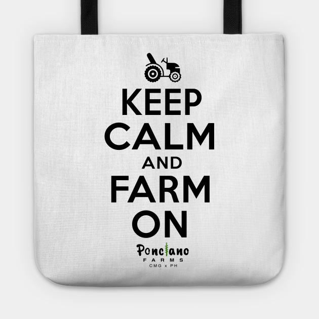KEEP CALM AND FARM ON PONCIANO FARMS