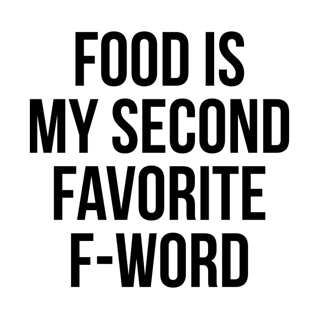 Food Is My Second Favorite F-Word T-Shirt - Funny Rude Tee