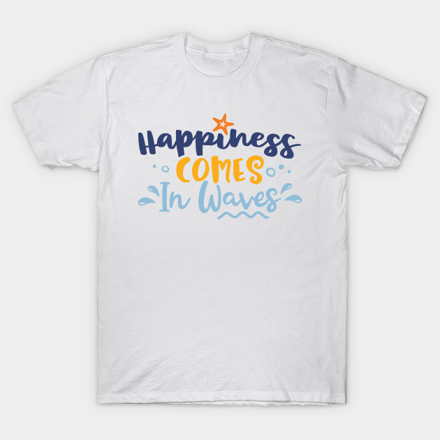a5b3b3cf952 Happiness Comes In Waves - Happiness Comes In Waves - T-Shirt ...