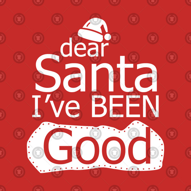 Dear Santa I've Been Good T-shirt Funny Christmas Gift ...