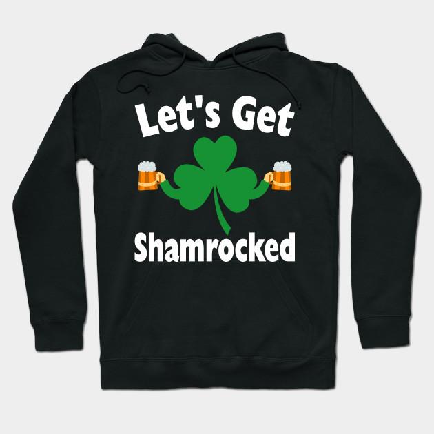 f64543099 Saint Patricks Day Shirts Women Funny Let's Get Shamrocked Shirt Drinking  Tee Hoodie