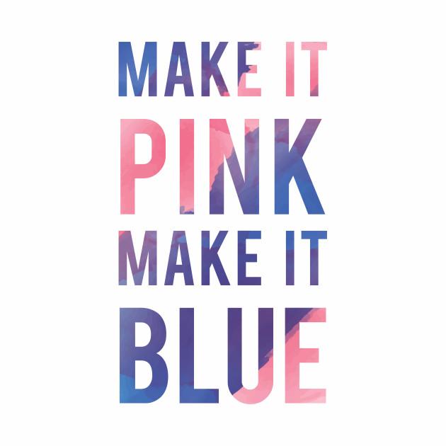 Make It Pink Make It Blue