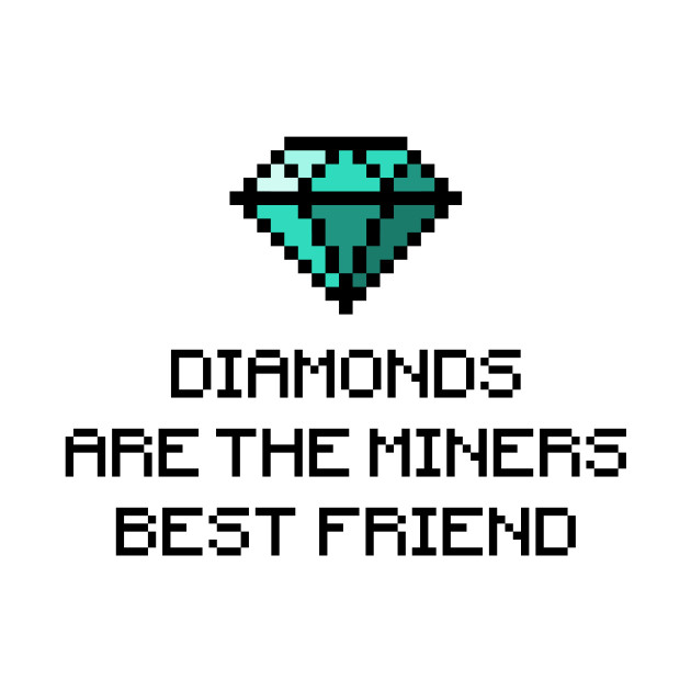 Diamonds are the miners best friend v1