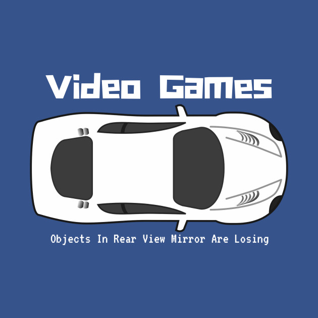Video Games, Objects In The Rear View Mirror....