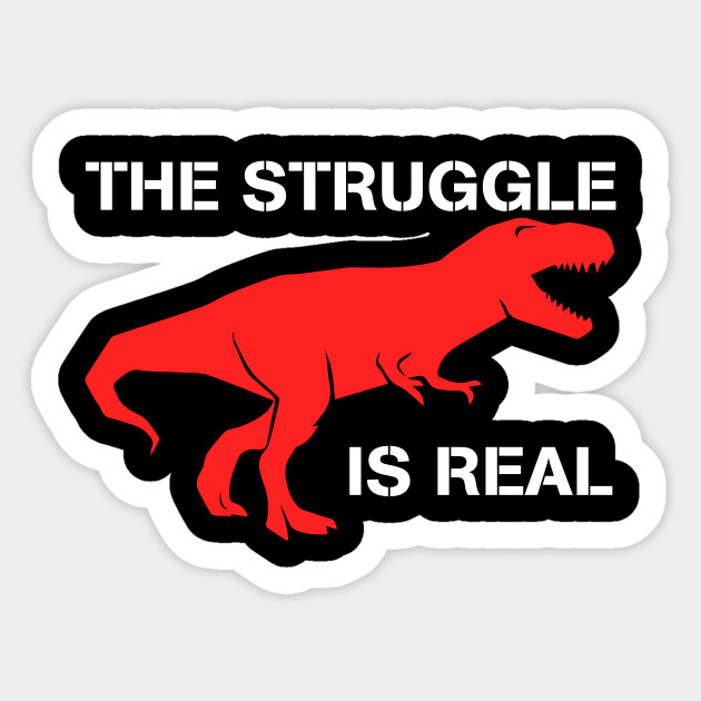 20ac356a1 T Rex The Struggle Is Real T Shirt Funny T Rex T Shirt - T Rex The ...